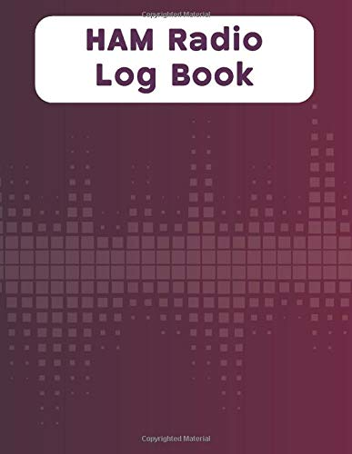 HAM Radio LogBook: Amateur Radio Log Book,Amateur HAM Radio Station Log Book,Ham Radio Contact Keeper,Radio-Wave Frequency & Power Test ... Track and Organize their Activity and Notes