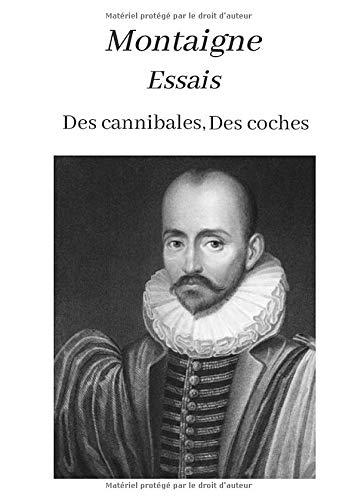 Montaigne Essais Des cannibales, Des coches: oeuvre pour le BAC ou bien pour une lecture personnelle.