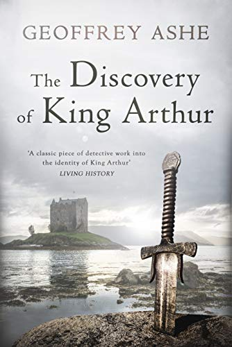 The Discovery of King Arthur (The Geoffrey Ashe Histories)