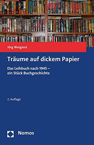 Träume auf dickem Papier: Das Leihbuch nach 1945 - ein Stück Buchgeschichte