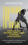Training für zu Hause/Viele Übungen für Gewichtabnahme und Muskelaufbau/Einfach zum Nachmachen, ohne sperrige Sportgeräte/E-Book: einfach und schnell überall abrufen und nachmachen: Abnehmen/Muskeln