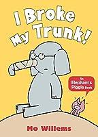 I Broke My Trunk! (Elephant and Piggie)