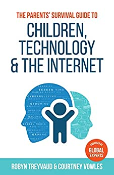 The Parents' Survival Guide to Children, Technology and the Internet by [Robyn Treyvaud, Courtney Vowles]