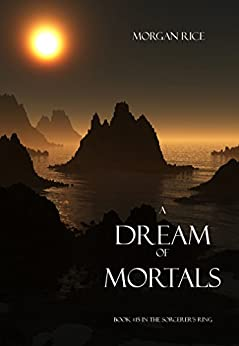 A Dream of Mortals (Book #15 in the Sorcerer's Ring) by [Morgan Rice]