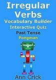 Irregular Verbs: Vocabulary Builder Interactive Quiz Past Tense: Pongman (Secondary Schools Entrance Examination Revision Guides Book 20) (English Edition)