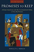 Promises to Keep: African Americans and the Constitutional Order, 1776 to the Present (Organization of American Historians Bicentennial Essays on the Bill of Rights)