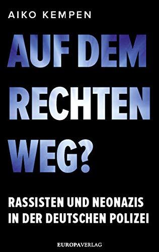 Auf dem rechten Weg?: Rassisten und Neonazis in der deutschen Polizei
