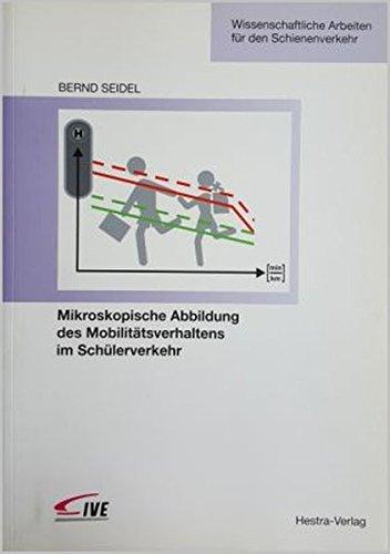 Mikroskopische Abbildung des Mobilitätsverhaltens im Schülerverkehr (EurailScienceEdition / Wissenschaftliche Arbeiten zur Schienenverkehrsforschung)