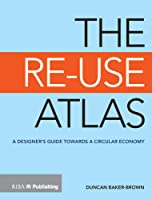 The Re-Use Atlas: A Designer's Guide Towards the Circular Economy