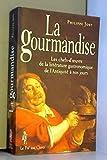 La gourmandise - Les chefs d'oeuvre de la littérature gastronomique de l'Antiquité à nos jours