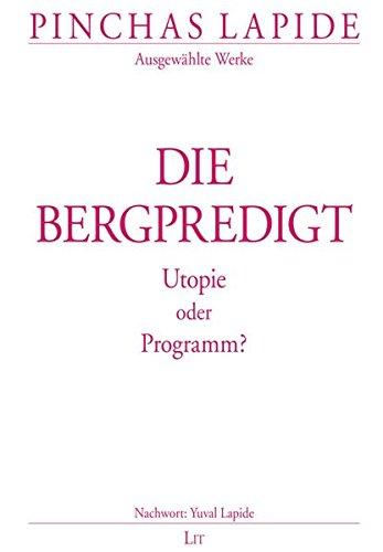 Bergpredigt: Utopie oder Programm? (Pinchas Lapide / Wegbereitende Texte des jüdisch-christlichen Dialogs)
