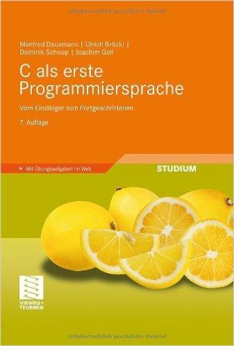 C als erste Programmiersprache: Vom Einsteiger zum Fortgeschrittenen ( 12. November 2010 )