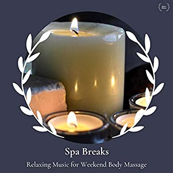 Spa Breaks - Relaxing Music For Weekend Body Massage