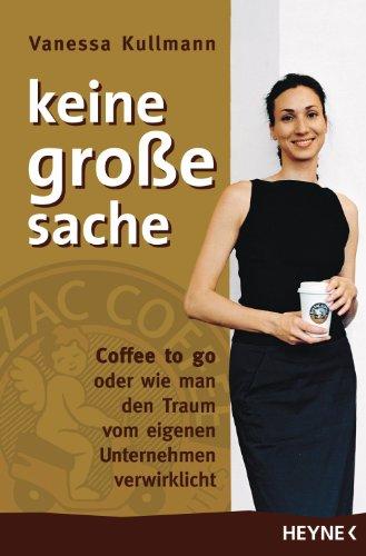 Keine große Sache: Coffee to go oder wie man den Traum vom eigenen Unternehmen verwirklicht