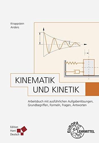 Kinematik und Kinetik: Arbeitsbuch mit ausführlichen Aufgabenlösungen, Grundbegriffen, Formeln, Fragen, Antworten