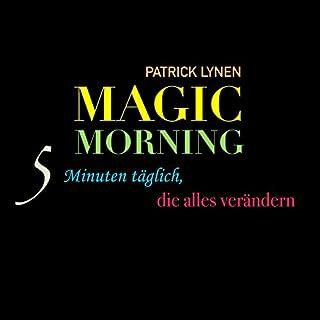 MAGIC MORNING: 5 Minuten täglich, die alles verändern                   Autor:                                                                                                                                 Patrick Lynen                               Sprecher:                                                                                                                                 Patrick Lynen                      Spieldauer: 4 Std. und 35 Min.     27 Bewertungen     Gesamt 4,4