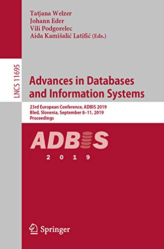 Advances in Databases and Information Systems: 23rd European Conference, ADBIS 2019, Bled, Slovenia, September 8–11, 2019, Proceedings (Lecture Notes in Computer Science Book 11695) (English Edition)