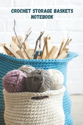 Crochet Storage Baskets Notebook: Notebook Journal  Diary/ Lined - Size 6x9 Inches 100 Pages