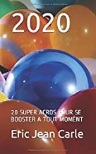 2020: 20 SUPER ACROS  POUR SE BOOSTER A TOUT MOMENT (French Edition)