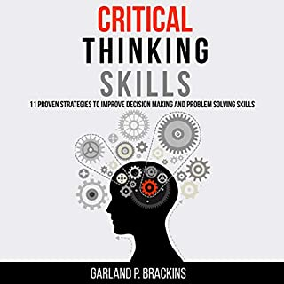 Critical Thinking Skills: 11 Proven Strategies to Improve Decision Making and Problem Solving Skills cover art