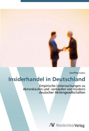 Insiderhandel in Deutschland: Empirische Untersuchungen zu  Aktienkäufen und -verkäufen von Insidern  deutscher Aktiengesellschaften