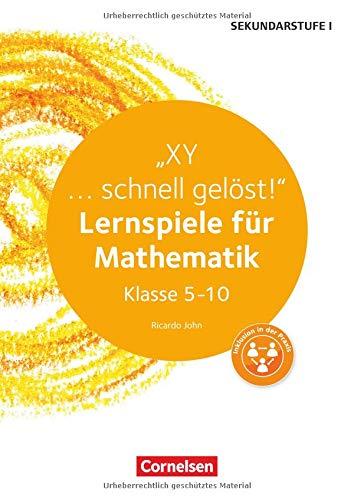 Lernen im Spiel Sekundarstufe I - Mathematik: XY ... schnell gelöst!: Lernspiele für Mathematik Klasse 5-10. Kopiervorlagen