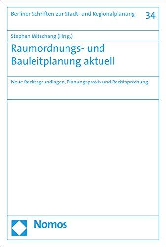 Raumordnungs- und Bauleitplanung aktuell: Neue Rechtsgrundlagen, Planungspraxis und Rechtsprechung (Berliner Schriften zur Stadt- und Regionalplanung 34)