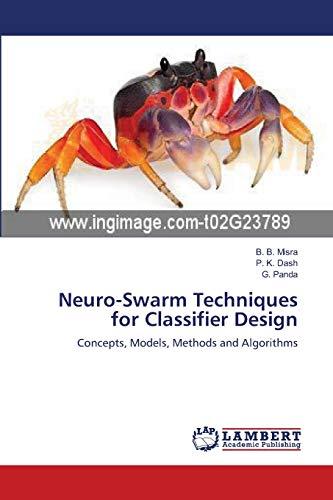 Neuro-Swarm Techniques for Classifier Design: Concepts, Models, Methods and Algorithms