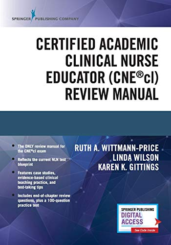 Compare Textbook Prices for Certified Academic Clinical Nurse Educator CNEcl Review Manual – A Systematic CNEcl Review Book, Includes a CNEcl Practice Exam and Essential Knowledge Designated by NLN 1 Edition ISBN 9780826194930 by Wittmann-Price PhD  RN  CNS  CNE  CHSE  ANEF  FAAN, Ruth A.,Wilson PhD  RN  CPAN  CAPA  BC  CNE  CHSE  CHSE-A  ANEF  FAAN, Linda,Gittings DNP  RN  CNE  Alumnus CCRN, Karen K.