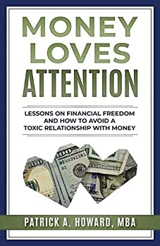Money Loves Attention  Lessons on Financial Freedom and How to Avoid a Toxic Relationship with Money