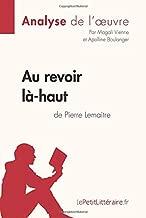 Au revoir là-haut de Pierre Lemaitre (Analyse d'oeuvre): Comprendre la littérature avec lePetitLittéraire.fr (French Edition)