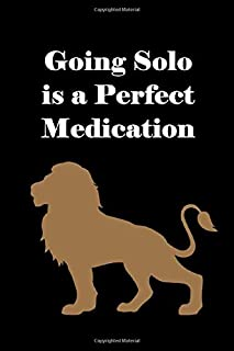Going Solo is a Perfect Medication: Journal/ Notebook