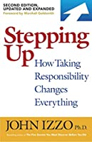 Stepping Up, Second Edition: How Taking Responsibility Changes Everything