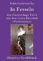 In Fesseln (Grossdruck): Die Forsyte-Saga Teil 2 mit dem ersten Einschub »Nachsommer«