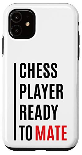 iPhone 11 Chess Player Ready To Mate - Funny Chess Nerd Quote Saying Case