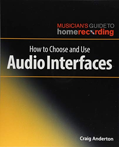 How to Choose and Use Audio Interfaces (The Musician's Guide to Home Recording)