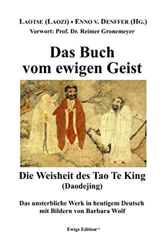 Die Weisheit des Tao-Te-King: Das Buch vom ewigen Geist