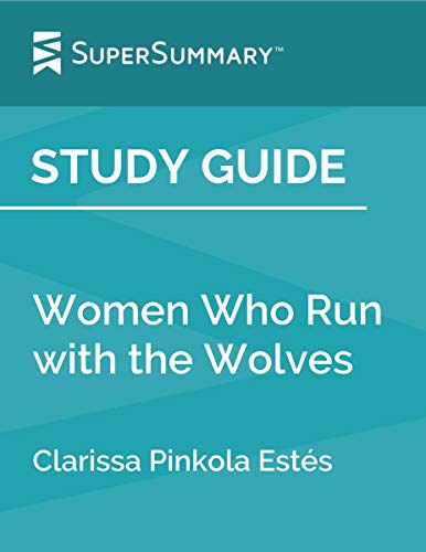 Study Guide: Women Who Run with the Wolves by Clarissa Pinkola Estés (SuperSummary) (English Edition)