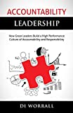 Accountability Leadership: How Great Leaders Build a High Performance Culture of Accountability and Responsibility (Volume 1)