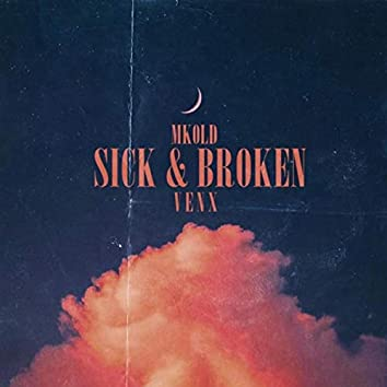 Sick and Broken (feat. Mk0ld)