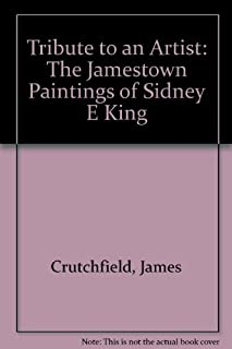 Tribute to an Artist, The Jamestown Paintings of Sidney E. King
