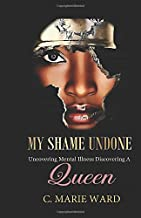 My Shame Undone: Uncovering Mental Illness Discovering a Queen