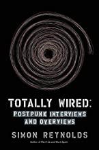 Totally Wired: Postpunk Interviews and Overviews (English Edition)