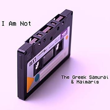 I Am Not (feat. Maimaris)