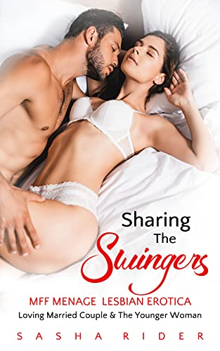 SHARING THE SWINGERS MFF MENAGE: Loving Married Couple & The Younger Woman Lesbian Erotica (Sharing The Swingers Series: Book 1)