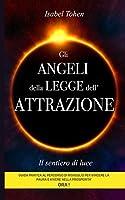 Gli ANGELI della LEGGE dell'ATTRAZIONE: Il Sentiero di Luce Guida pratica al percorso di risveglio per vincere la paura e vivere nella prosperità ORA !