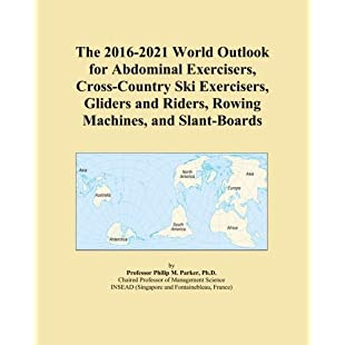 The 2016-2021 World Outlook for Abdominal Exercisers, Cross-Country Ski Exercisers, Gliders and Riders, Rowing Machines, and Slant-Boards:Kumagai-yutaka