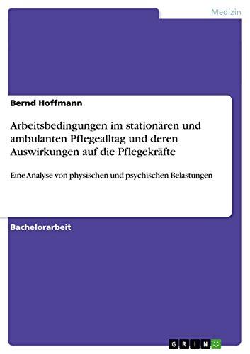 Arbeitsbedingungen im stationären und ambulanten Pflegealltag und deren Auswirkungen auf die Pflegekräfte: Eine Analyse von physischen und psychischen Belastungen