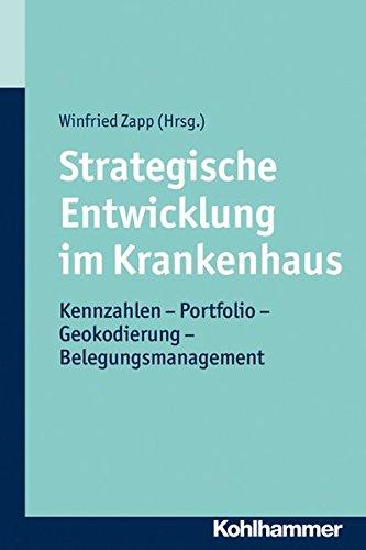 Strategische Entwicklung im Krankenhaus: Kennzahlen - Portfolio - Geokodierung - Belegungsmanagement