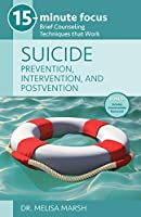 Suicide- Prevention, Intervention, and Postvention: Brief Counseling Techniques That Work (15-minute Focus Series)